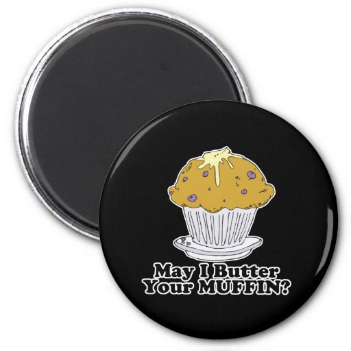 may i butter your muffin fridge magnet