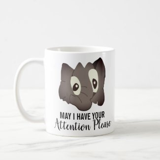 May I Have Your Attention Please Coffee Mug
