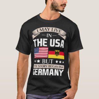 May Live in USA Story Began in Germany Flag Shirt