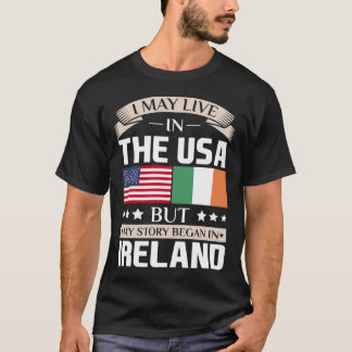May Live in USA Story Began in Ireland Flag Shirt