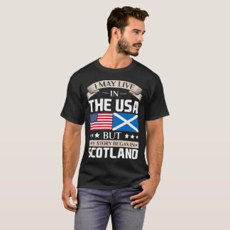 May Live in USA Story Began in Scotland Flag T-Shirt