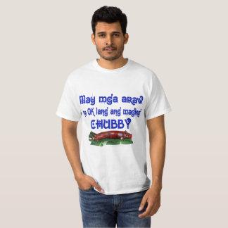 May mga araw na ok lang ang maging Chubby for Him T-Shirt