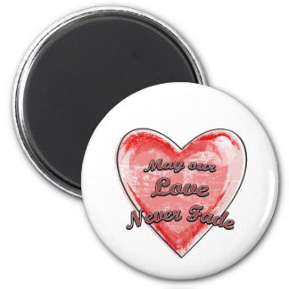 May our Love Never Fade 2 Inch Round Magnet