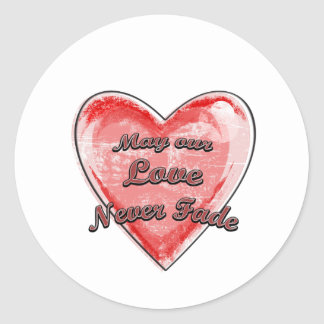 May our Love Never Fade Classic Round Sticker
