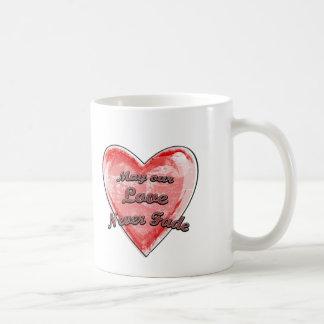 May our Love Never Fade Coffee Mug