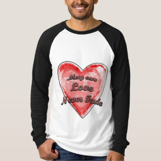 May our Love Never Fade T-shirt