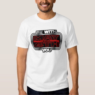 May the 4th Be with You! Shirt