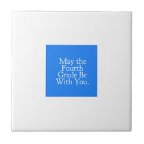May the 4th Grade be with you Teacher Student Gift Ceramic Tile
