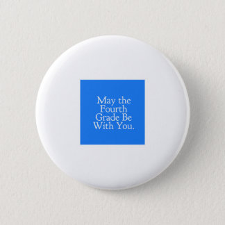 May the 4th Grade be with you Teacher Student Gift Pinback Button