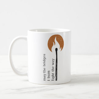 may the bridges i burn light the way coffee mug