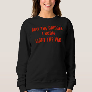 May the bridges I burn Light the Way T-shirt