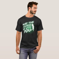 May the Course be with You Funny Golf T Shirt Golf