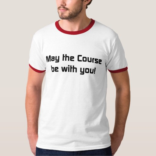 May the course be with you! T-Shirt