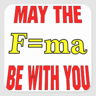 May The F=ma Be With You Force = Mass x Accelerati Square Sticker