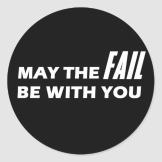 May The Fail Be With You Classic Round Sticker