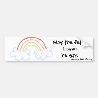 May the fetus I save be gay. Bumper Sticker
