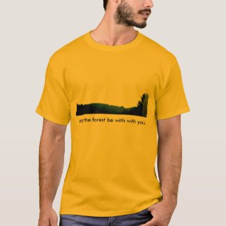 May the forest be with with you! T-Shirt