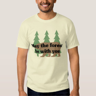 May the forest be with you t shirt