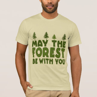 May the Forest be With you umweltschützer T-Shirt