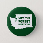 """May the Forest Be With You Washington Button<br><div class=""""desc"""">Be one with the trees,  while sporting this parody phrase &quot;May the Forest Be With You&quot; for Washington state.  Also available for Oregon.</div>"""