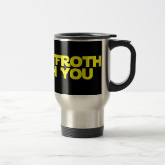 May The Froth Be With You Travel Mug