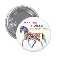 May the HORSE be with you Button