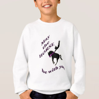 may the horse be with you. sweatshirt