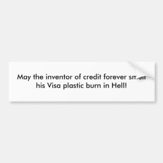 May the inventor of credit forever smell his Vi... Bumper Sticker
