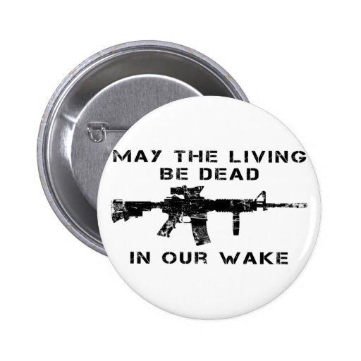 May The Living Be Dead In Our Wake 2 Inch Round Button