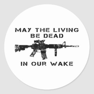 May The Living Be Dead In Our Wake Classic Round Sticker
