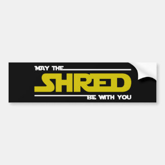 May The Shred Be With You Bumper Sticker