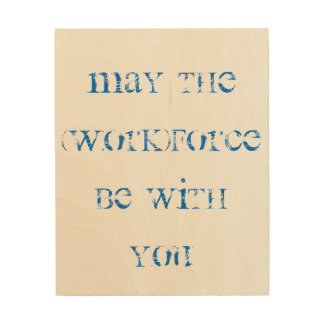 May The (Work)Force Be With You Plaque Wood Wall Art