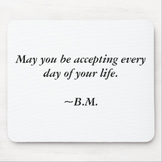 May you be accepting every day of your life. mouse pad