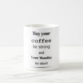 May Your Coffee Be Strong...Funny Quote Coffee Mug