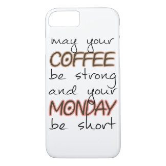 May Your Coffee Be Strong - Funny Quote iPhone 7 Case