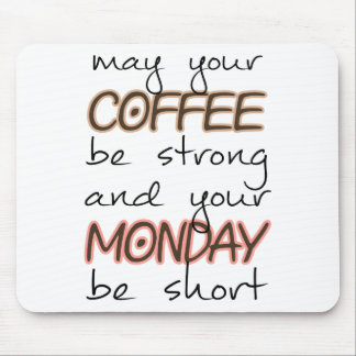 May Your Coffee Be Strong - Funny Quote Mouse Pad