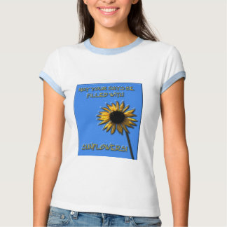 May your days be filled with sunflowers tshirts