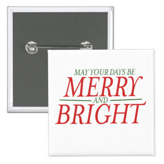 May your days be Merry and Bright Pinback Buttons