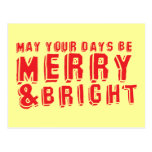May your days be MERRY and Bright! Post Card