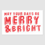 May your days be MERRY and Bright! Rectangular Stickers