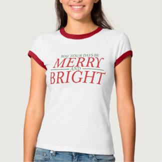 May your days be Merry and Bright T Shirts