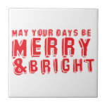 May your days be MERRY and Bright! Tiles