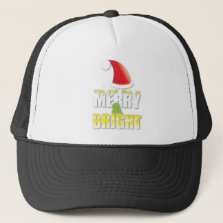 May your days be MERRY and BRIGHT! Trucker Hat