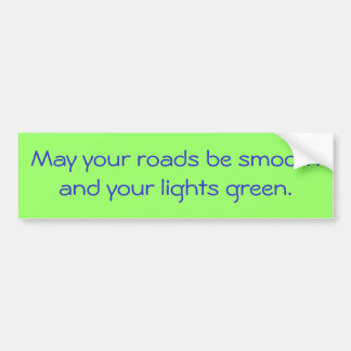 May your roads be smooth bumper sticker