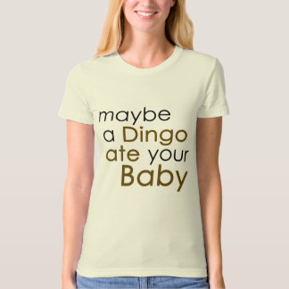 Maybe a Dingo ate your Baby T-Shirt