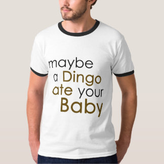 Maybe a Dingo ate your Babyv T-Shirt