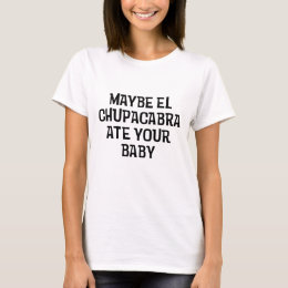 Maybe El Chupacabra T-Shirt