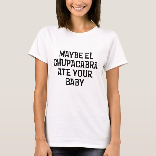 Maybe El Chupacabra T-Shirt