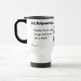 Maybe God could let go ... Travel Mug