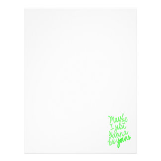MAYBE I JUST WANT TO BE YOURS LOVE FLIRTING SAYING LETTERHEAD
